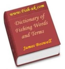 fishing and angling dictionary - glossary of fishing related words and terms